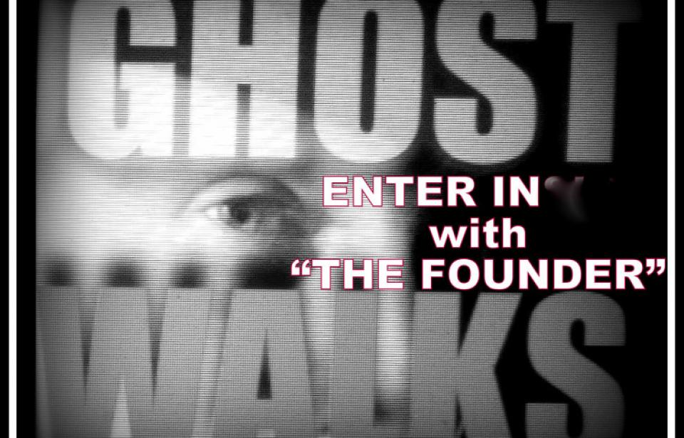 GHOST WALKS WITH THE FOUNDER